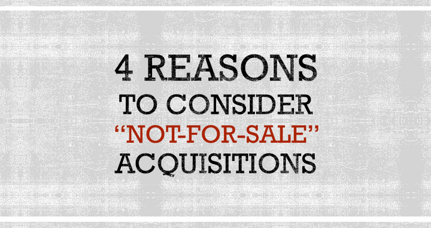 4 Reasons to Consider Not-for-sale Acquisitions