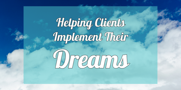 Helping Clients Implement Their Dreams Blog Post