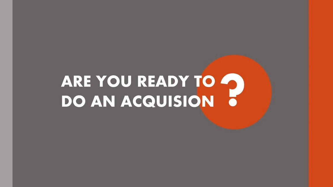 Are You Ready to Do An Acquisition