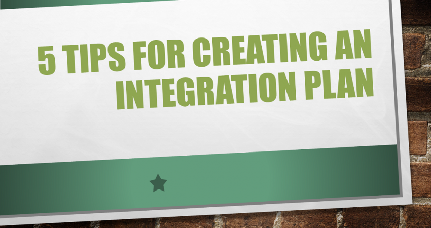 5 Tips for Creating an Integration Plan