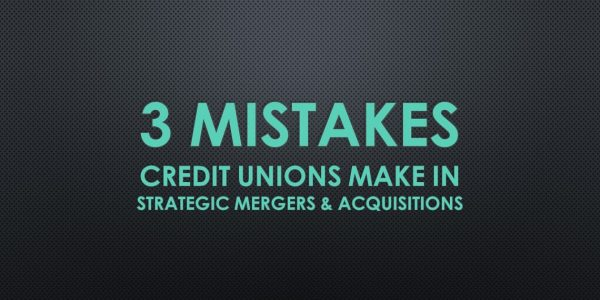 3 Mistakes Credit Unions Make in M&A